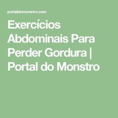 Exercícios Abdominais Para Perder Gordura | Portal do Monstro