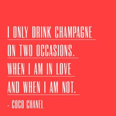 Love this quote from Coco Chanel! #champagne #chanel #quote #fashion