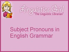 Subject Pronouns in English Grammar | Linguistics Girl