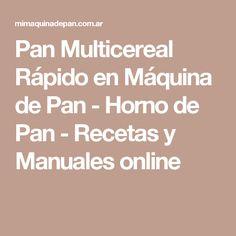 Pan Multicereal Rápido en Máquina de Pan - Horno de Pan - Recetas y Manuales online