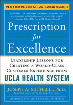 Featured Titles by Joseph Michelli | Prescription for Excellence: Leadership Lessons for Creating a World Class Customer Experience from UCLA Health System