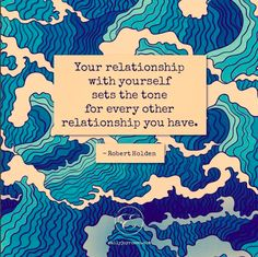 Your relationship with yourself is the most important relationship of all.