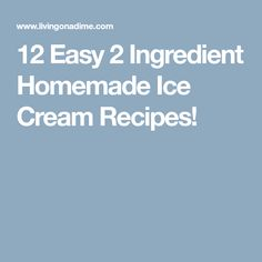 12 Easy 2 Ingredient Homemade Ice Cream Recipes!