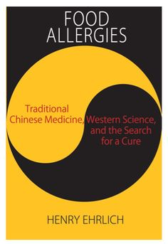 {Book Review} Food Allergies, Traditional Chinese Medicine (FAHF-2), et al in a New Book by Henry Ehrlich