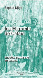 Sophie Djigo - Les migrants de Calais - Enquête sur la vie en transit. - Agrandir l'image
