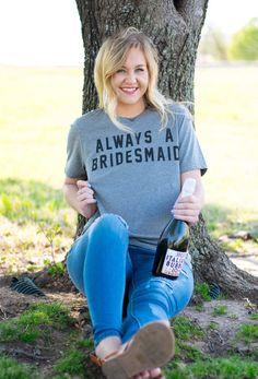 Always a bridesmaid t-shirt