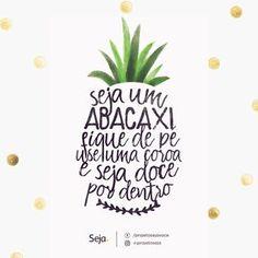Seja um abacaxi: Fique de pé, use uma coroa e seja doce por dentro. #sejaabacaxi projetoseja♥: https://www.facebook.com/projetosejavoce/ https://instagram.com/projetoseja/