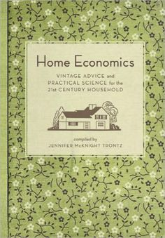 Home Economics: Timeless Advice from Vintage Housekeeping Textbooks