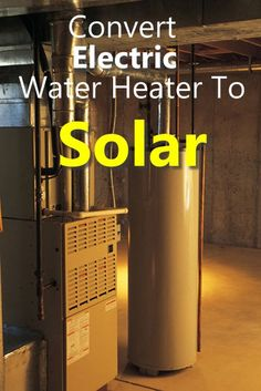 Convert Electric Water Heater To Solar | Learn how to transform your electric water heater to a solar version with just a few parts and some basic steps.  Saved for a later date