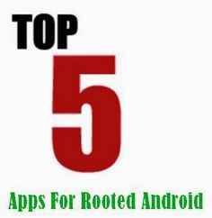 Top 5 Apps for Rooted Android Apps