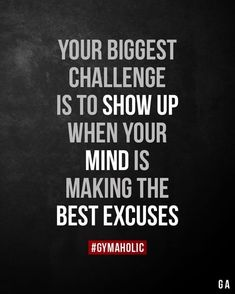 Your biggest challenge is to show up when your mind is making the best excuses. Your biggest challenge is to show up when your mind is making the best excuses.,Motivation Your biggest challenge is. Smile Quotes, True Quotes, Great Quotes, Quotes To Live By, Motivational Quotes, Funny Quotes, Inspirational Quotes, Qoutes, Sport Motivation