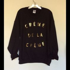 Creme De La Creme Black crew neck  sweatshirt Black unisex pullover with gold foil. PLEASE DO NOT BUY This Listing , comment size below and I'll make you a listing. Tops Sweatshirts & Hoodies