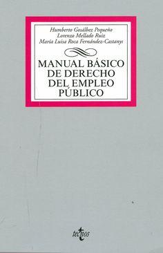 Manual básico de Derecho del empleo público / Humberto Gosálbez Pequeño, Lorenzo Mellado Ruiz, María Luisa Roca Fernández-Castanys. - Madrid : Tecnos, 2013