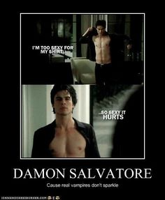 Damon is so EFFIN hot!!