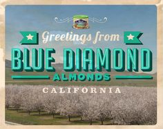 Greetings From California Sweepstakes Blue Diamond  Almonds are the best!
