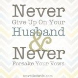 Never Give Up On You Husband  Never Forsake Your Vows (great verses)