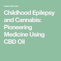 Childhood Epilepsy and Cannabis: Pioneering Medicine Using CBD Oil