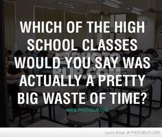 What Class Was Biggest Waste Of Time?