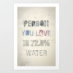 The Person You Love Is 72.8% Water Art Print by Teagan White - $17.00