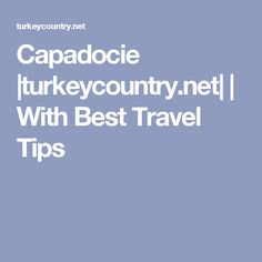 Capadocie |turkeycountry.net| | With Best Travel Tips