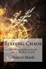 "This article discusses the work of Heather Marsh, the author of ""Binding Chaos: Mass Collaboration on a Global Scale"", political theorist, human rights and internet activist as well as past editor on Wikileaks news outlet and Wikileaks Central."