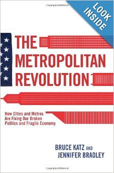The Metropolitan Revolution: How Cities and Metros Are Fixing Our Broken Politics and Fragile Economy (Brookings Focus Book): Bruce Katz, Je...