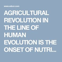 AGRICULTURAL REVOLUTION IN THE LINE OF HUMAN EVOLUTION IS THE ONSET OF NUTRITIONAL METABOLIC DISEASES, EPIDEMIC OF CANCER AND THE INFECTIOUS DISEASES  - Somayeh Zaminpira - Sorush Niknamian | edocr