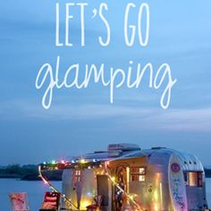 Let's Go Glamping!  Love this!  So many ideas to glamp it up!
