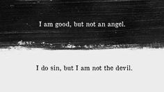 i am good, but not and angel. I do sin, but I am not the devil