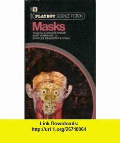 Masks (Ten Science Fiction Stories) (9780872161269) Charles Beaumont, Kurt Vonnegut Jr., Damon Knight, Editors of Playboy , ISBN-10: 0872161269  , ISBN-13: 978-0872161269 , ASIN: B002IAOH7C , tutorials , pdf , ebook , torrent , downloads , rapidshare , filesonic , hotfile , megaupload , fileserve