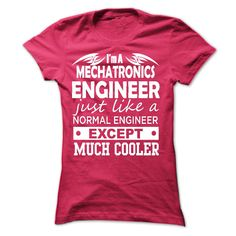 Im A Mechatronics Engineer Just Like A Normal Engineer T Shirt, Hoodie, Sweatshirt
