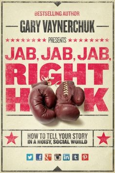 Jab, Jab, Jab, Right Hook: How to Tell Your Story in a Noisy Social World.  May be Gary Vaynerchuks best book yet.  Certainly the one filled with the most actionable and practical advice.