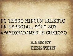 I don't have any special talent, I'm just passionately curious.