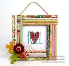 Popper & Mimi Paper Crafts: Fall Decor: Rolled Paper Frame by amazing @Amanda Coleman