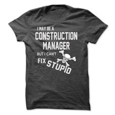 i may be a CONSTRUCTION MANAGER T Shirt, Hoodie, Sweatshirt