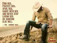 cowboy-way There's something about a country boy with his rugged good looks and his gentlemanly ways. He works hard, plays well, and loves soft. All the things a woman wants. Hats of to all the good ole' country boys. Cowboy Quotes, Horse Quotes, Rodeo Quotes, Quotes Quotes, Cowgirl Quote, Wisdom Quotes, Cowboy Humor, Western Quotes, Betrayal Quotes