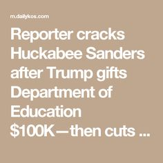Reporter cracks Huckabee Sanders after Trump gifts Department of Education $100K—then cuts it $9.2B