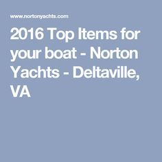 2016 Top Items for your boat - Norton Yachts - Deltaville, VA