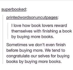 Yep that's how it is. Unless your broke, then you cry while reading the same book over and over again- Download Bookling
