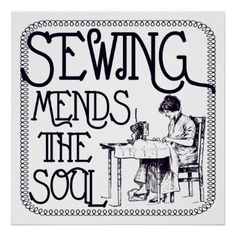 Sewing Mends The Soul Poster - decor gifts diy home & living cyo giftidea Sewing Art, Love Sewing, Sewing Crafts, Sewing Projects, Sewing Tips, Sewing Room Decor, Sewing Rooms, Quilting Quotes, Quilting Ideas