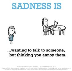 Sadness is, wanting to talk to someone, but thinking you annoy them. Cute Happy Quotes, Sassy Quotes, Smile Quotes, Qoutes, Friend Fight Quotes, Fighting Quotes, Last Lemon, Unspoken Words, Annoyed