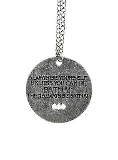 "Chain necklace with disc pendant that reads ""Always be yourself, unless you can be Batman, then always be Batman."""