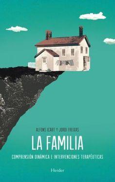 """""""La familia. Comprensión dinámica e intervenciones terapéuticas"""", de Alfons Icart y Jordi Freixas"""