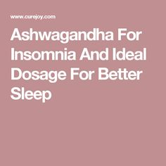 Ashwagandha For Insomnia And Ideal Dosage For Better Sleep