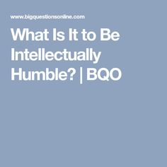 What Is It to Be Intellectually Humble? | BQO