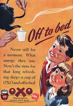 Forget warm milk at bedtime give them a cup of prime rich beef OXO and off to bed for a long refreshing sleep. Vintage Signs, Vintage Ads, Vintage Prints, Vintage Posters, Vintage Food, Retro Food, Old Advertisements, Retro Advertising, Retro Ads