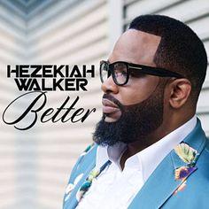 Better - Hezekiah Walker