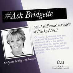 #AskBridgette LVL founder, Bridgette Softley, is on hand to clear up any LVL queries.  Can I still wear mascara if I've had LVL? #Length #Volume #Lift