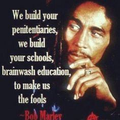 Bob Marley had a few things to say.