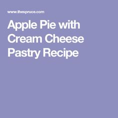Apple Pie with Cream Cheese Pastry Recipe